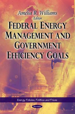 Federal Energy Management and Government Efficiency Goals By Williams, Amelia R. (EDT)